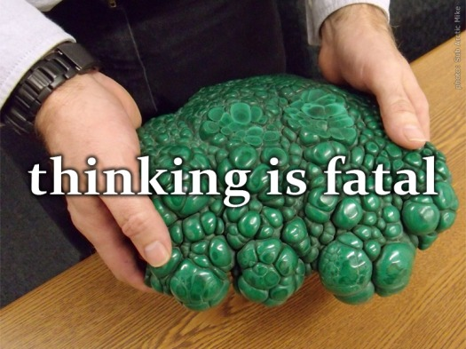 Thinking is fatal